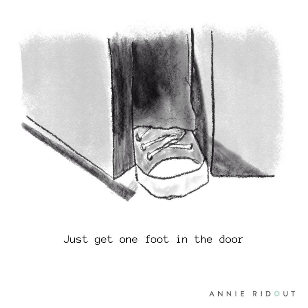 Just get one foot in the door